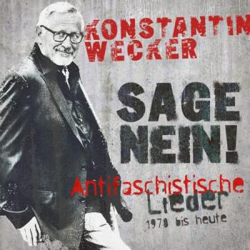 """Wecker, Konstantin """"Sage Nein! Antifaschistische Lieder 1978 bis heute"""""""