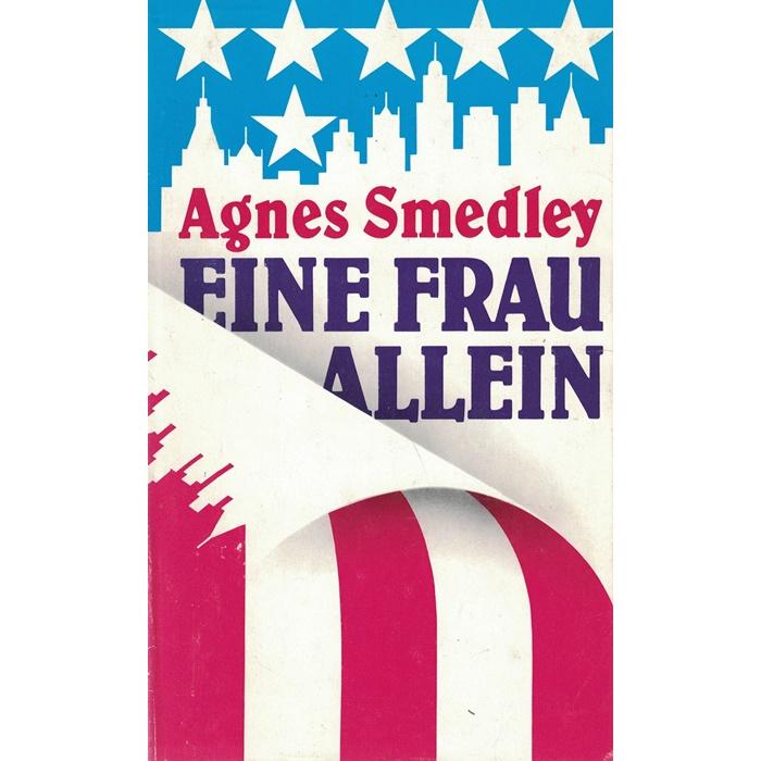 Agnes Smedley - Eine Frau allein - Mein Lebensroman