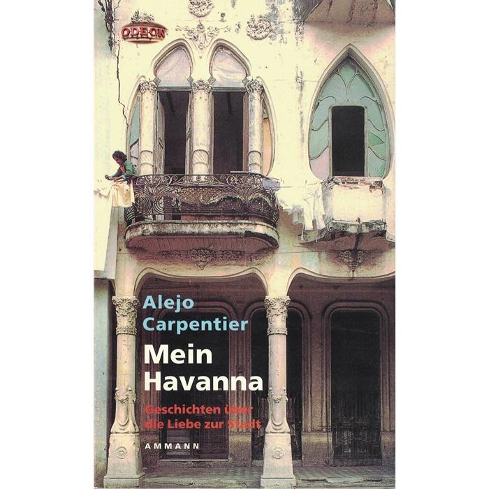 Alejo Carpentier - Mein Havanna - Geschichten über die Liebe zur Stadt