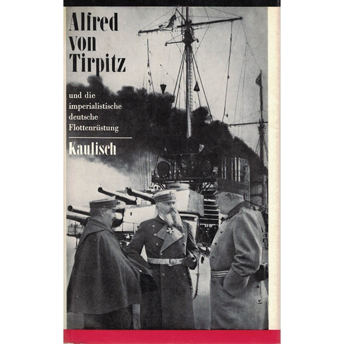 Baldur Kaulisch - Alfred von Tirpitz und die imperialistische deutsche Flottenrüstung