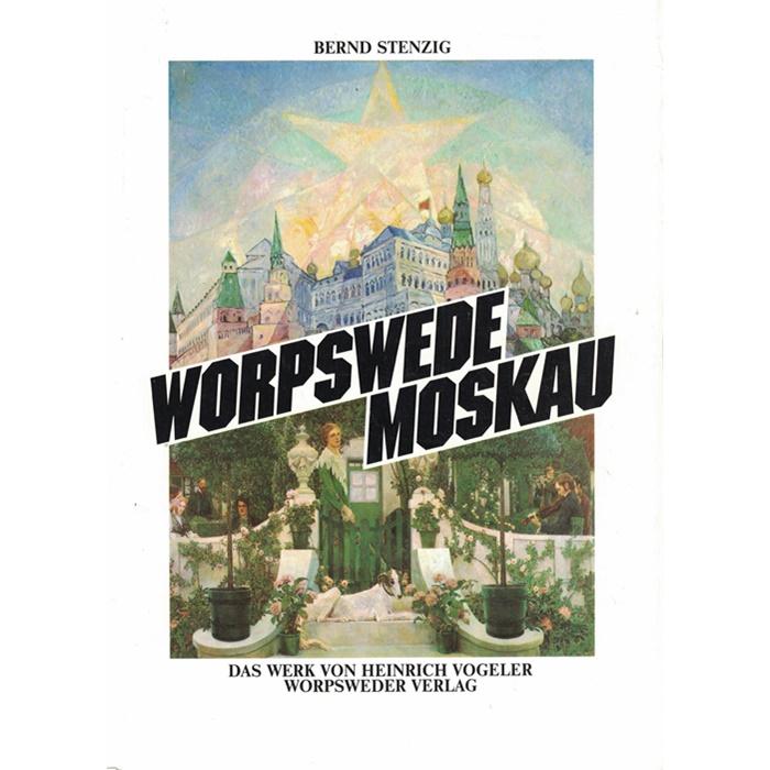 Bernd Stenzig - Worpswede Moskau - Das Werk von Heinrich Vogeler