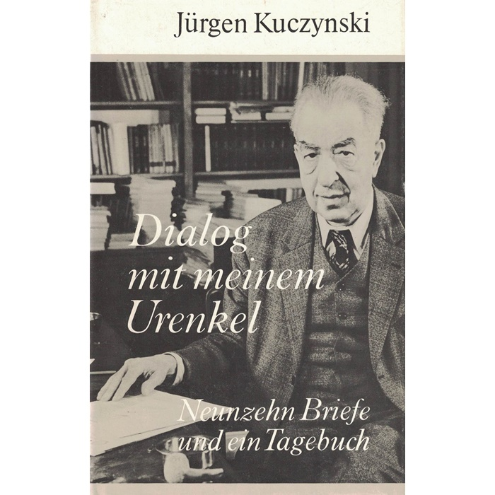 Jürgen Kuczynski - Dialog mit meinem Urenkel - Neunzehn Briefe und ein Tagebuch