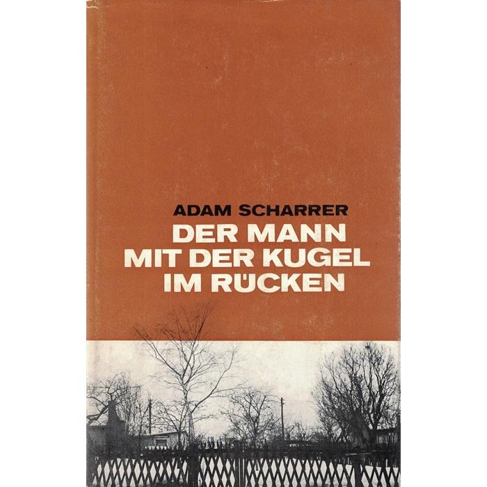 Adam Scharrer - Der Mann mit der Kugel im Rücken - Fragment eines Romans - Erzählungen - Aufsätze