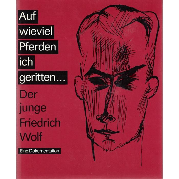 Auf wieviel Pferden ich geritten ... Der junge Friedrich Wolf - Eine Dokumentation