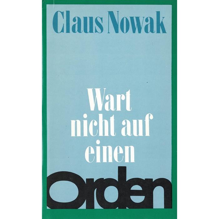 Claus Nowak - Wart nicht auf einen Orden - Roman