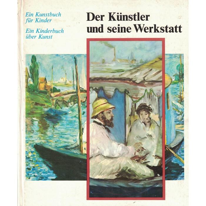Der Künstler und seine Werkstatt - Ein Kunstbuch für Kinder - Ein Kinderbuch über Kunst