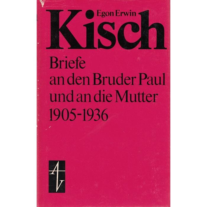Egon Erwin Kisch - Briefe an den Bruder Paul und an die Mutter 1905 - 1936
