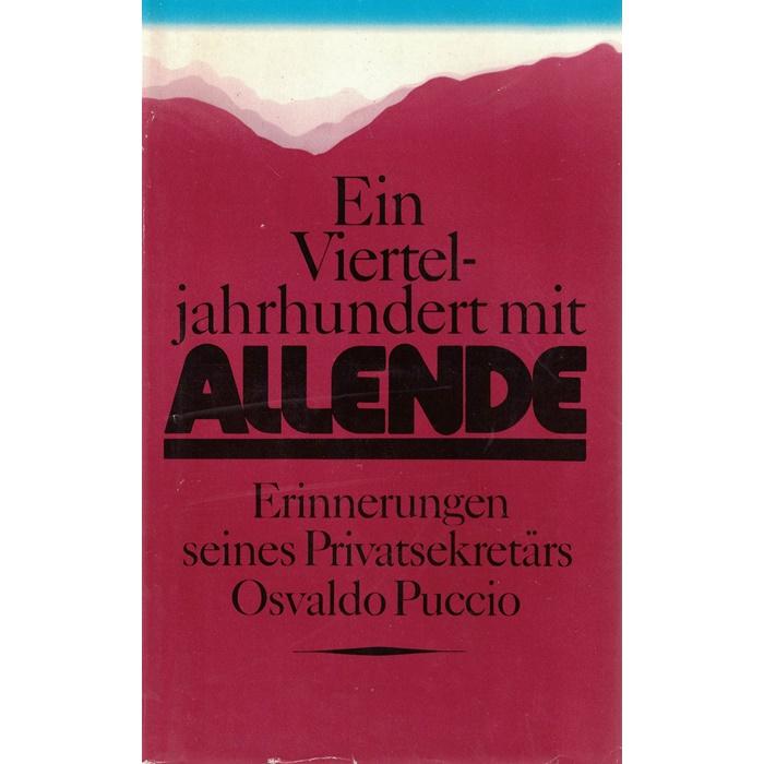 Ein Vierteljahrhundert mit Allende - Erinnerungen seines Privatsekretärs Osvaldo Puccio