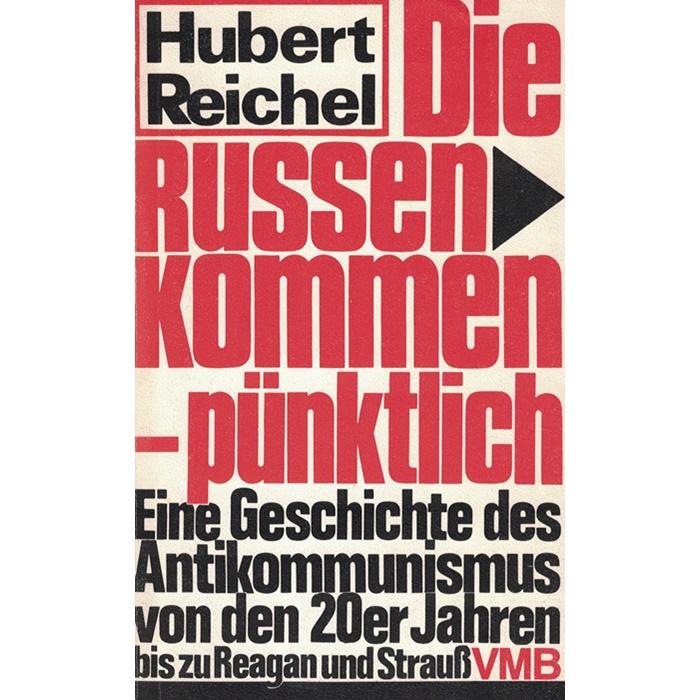 Hubert Reichel - Die Russen kommen - pünktlich - Eine Geschichte des Antikommunismus von den 20er Jahren