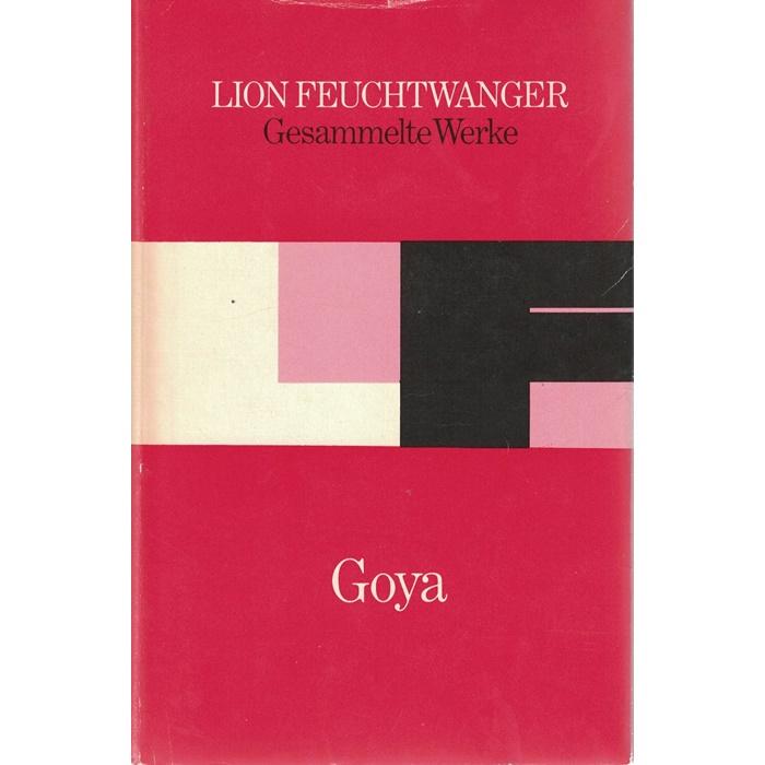 Lion Feuchtwanger - Goya oder Der arge Weg der Erkenntnis