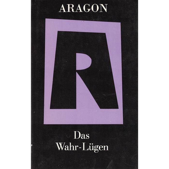 Louis Aragon – Das Wahr-Lügen