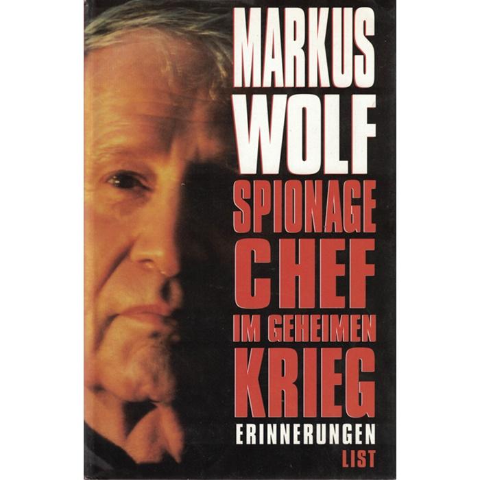 Markus Wolf - Spionagechef im geheimen Krieg - Erinnerungen