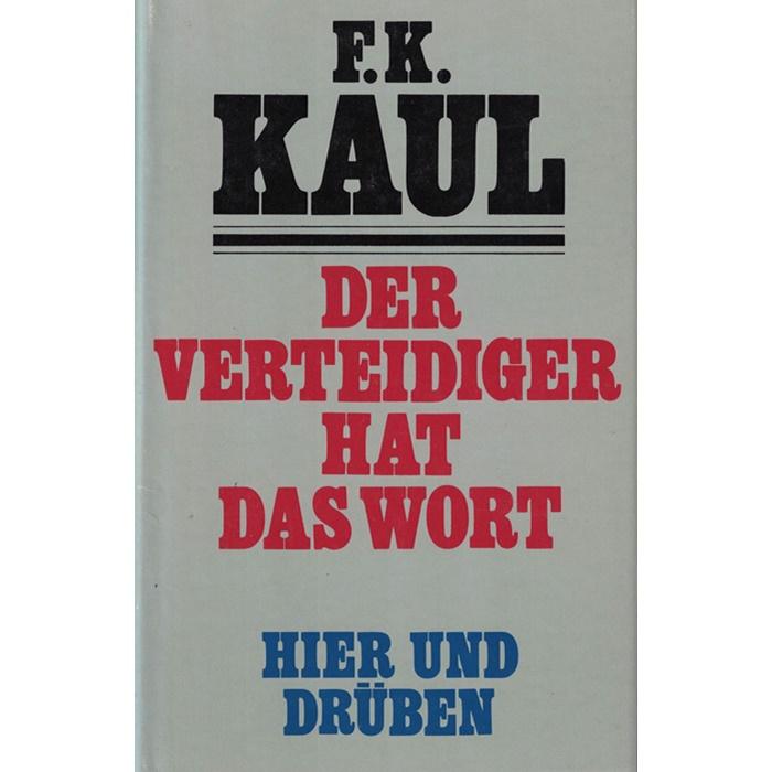 F. K. Kaul - Der Verteidiger hat das Wort