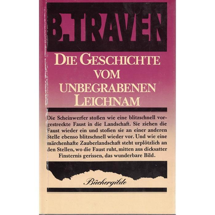 B. Traven - Die Geschichte vom unbegrabenen Leichnam - Roman