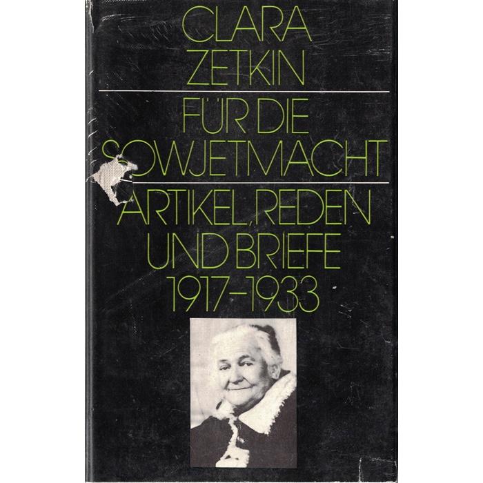 Clara Zetkin - Für die Sowjetmacht - Artikel, Reden und Briefe 1917 - 1933