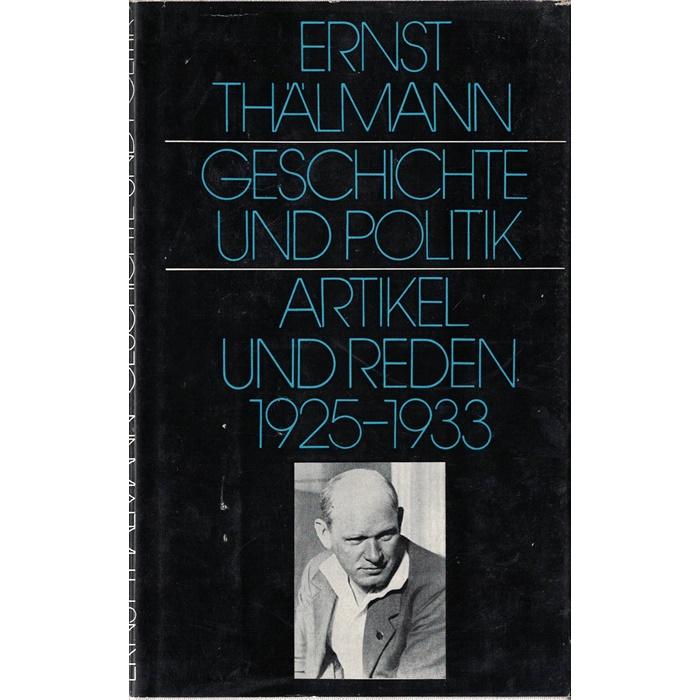 Ernst Thälmann - Geschichte und Politik - Artikel und Reden 1925 - 1933