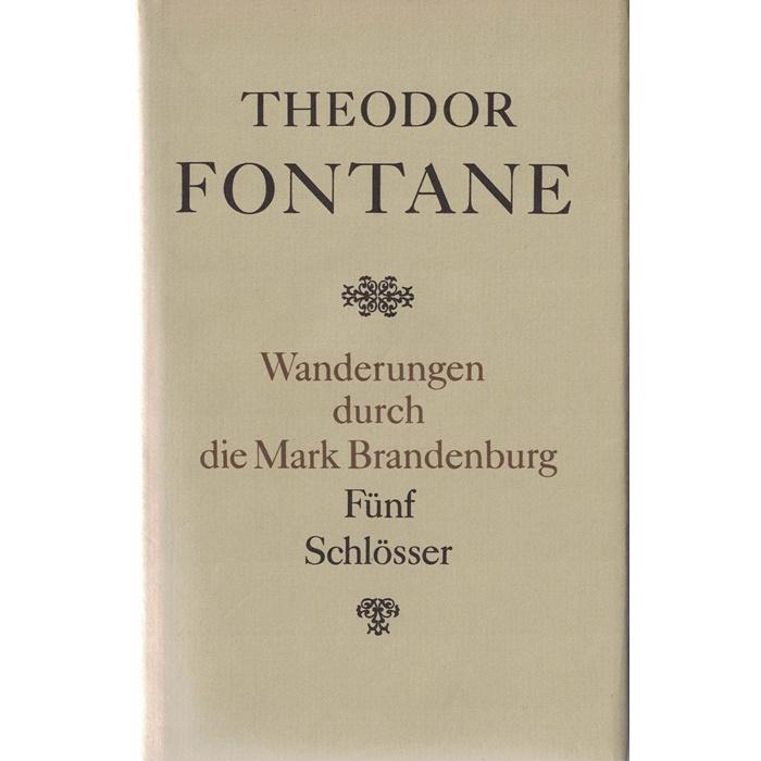 Theodor Fontane - Wanderungen durch die Mark Brandenburg - Fünf Schlösser
