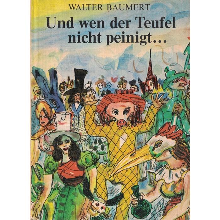 Walter Baumert - Und wen der Teufel nicht peinigt ...