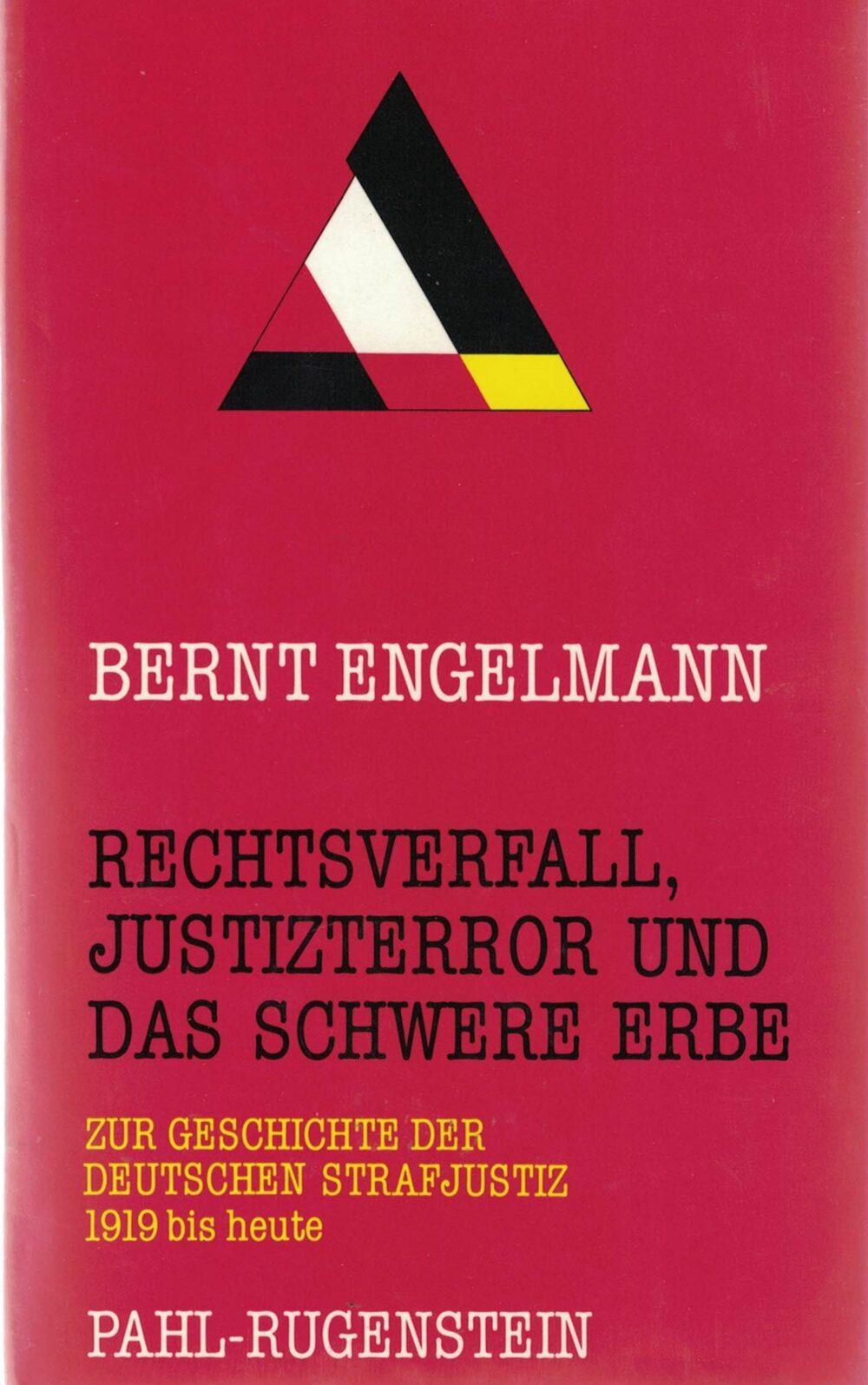 Bernt Engelmann - Rechtsverfall, Justizterror und das schwere Erbe - Die unsichtbare Tradition