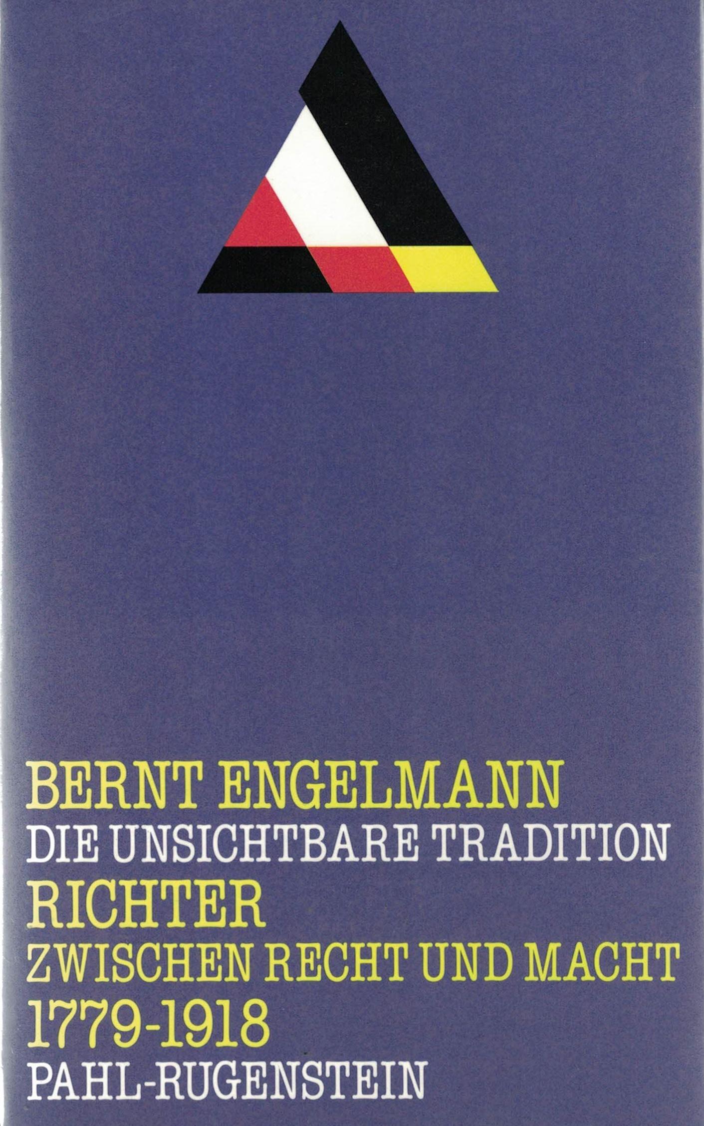 Bernt Engelmann - Richter zwischen Recht und Macht 1779 - 1918 - Die unsichtbare Tradition