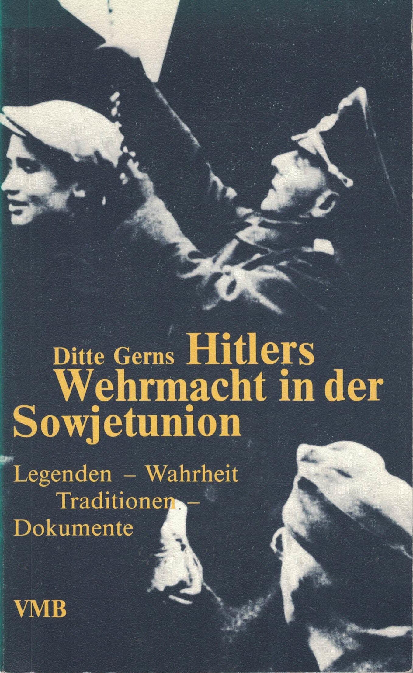 Ditte Gerns - Hitlers Wehrmacht in der Sowjetunion - Legenden, Wahrheiten, Traditionen, Dokumente