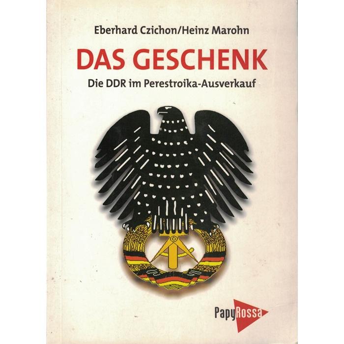 Eberhard Czichon Heinz Marohn - Das Geschenk - Die DDR im Perestroika