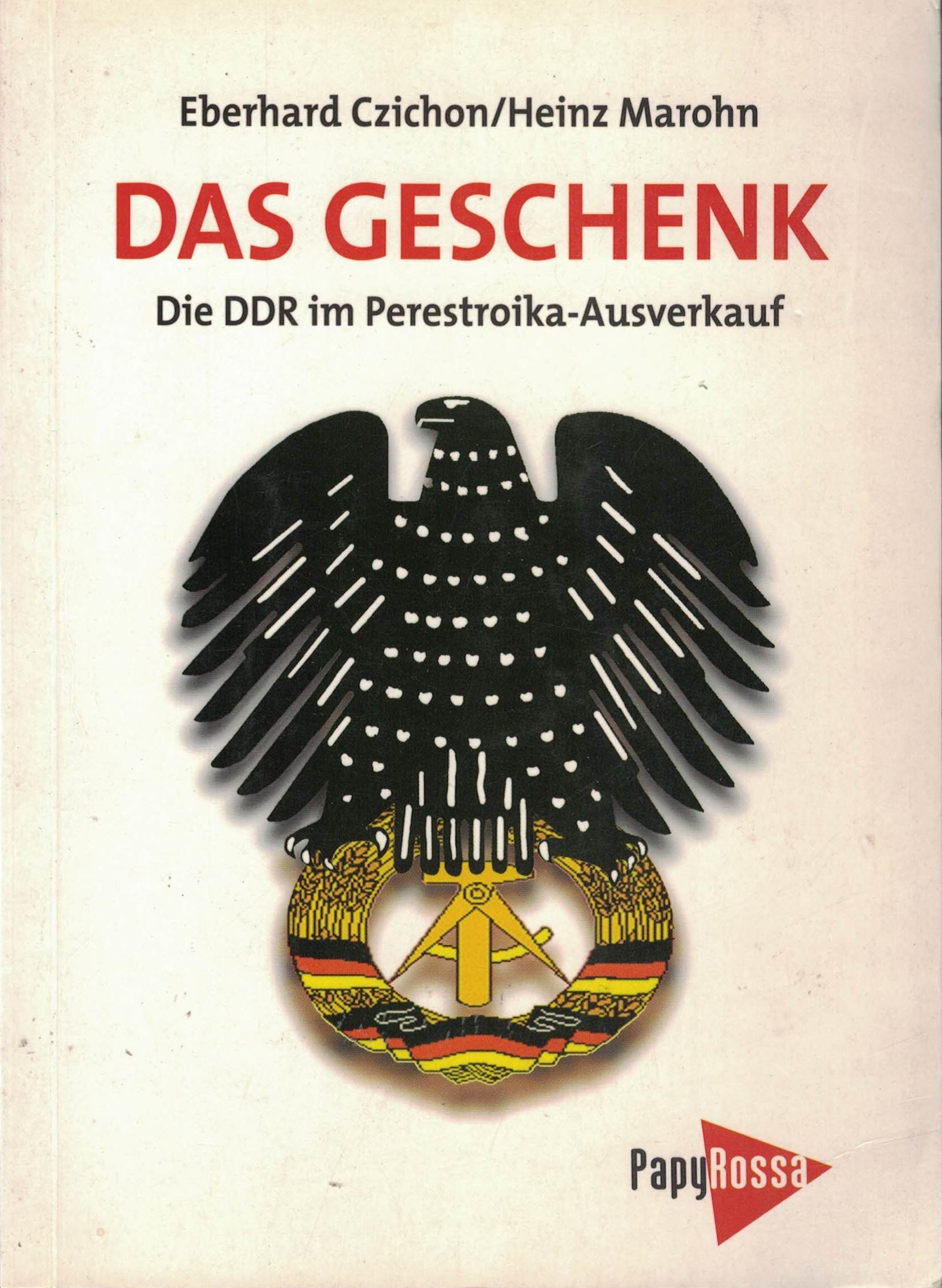 Eberhard Czichon/Heinz Marohn - Das Geschenk - Die DDR im Perestroika-Ausverkauf - Ein Report