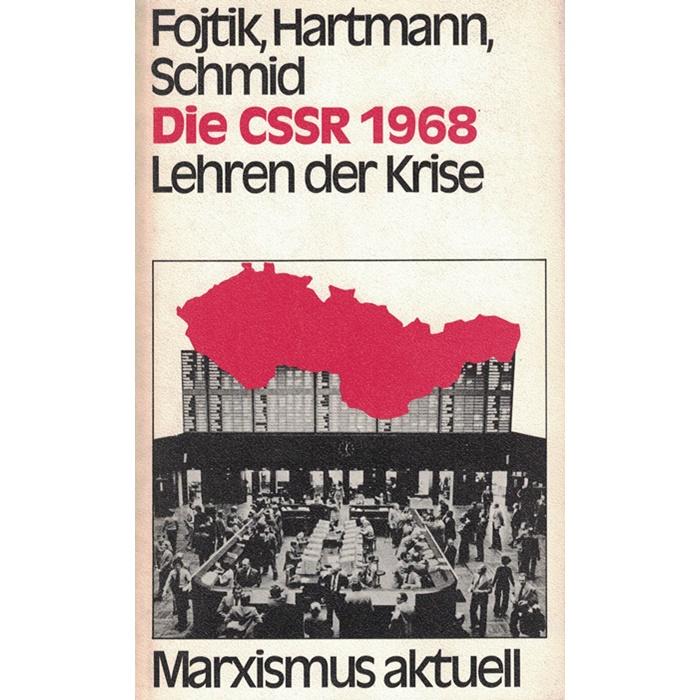 Fojtik, Hartmann, Schmid - Die CSSR 1968 - Lehren aus der Krise