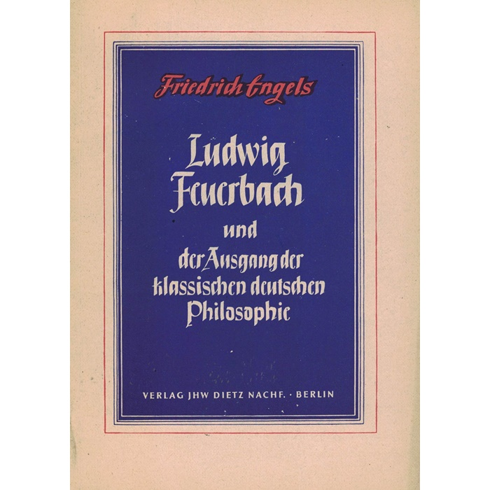 Friedrich Engels - Ludwig Feuerbach und der Ausgang der klassischen deutschen Philosophie