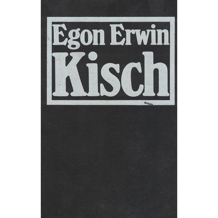 Egon Erwin Kisch - Nichts ist erregender als die Wahrheit