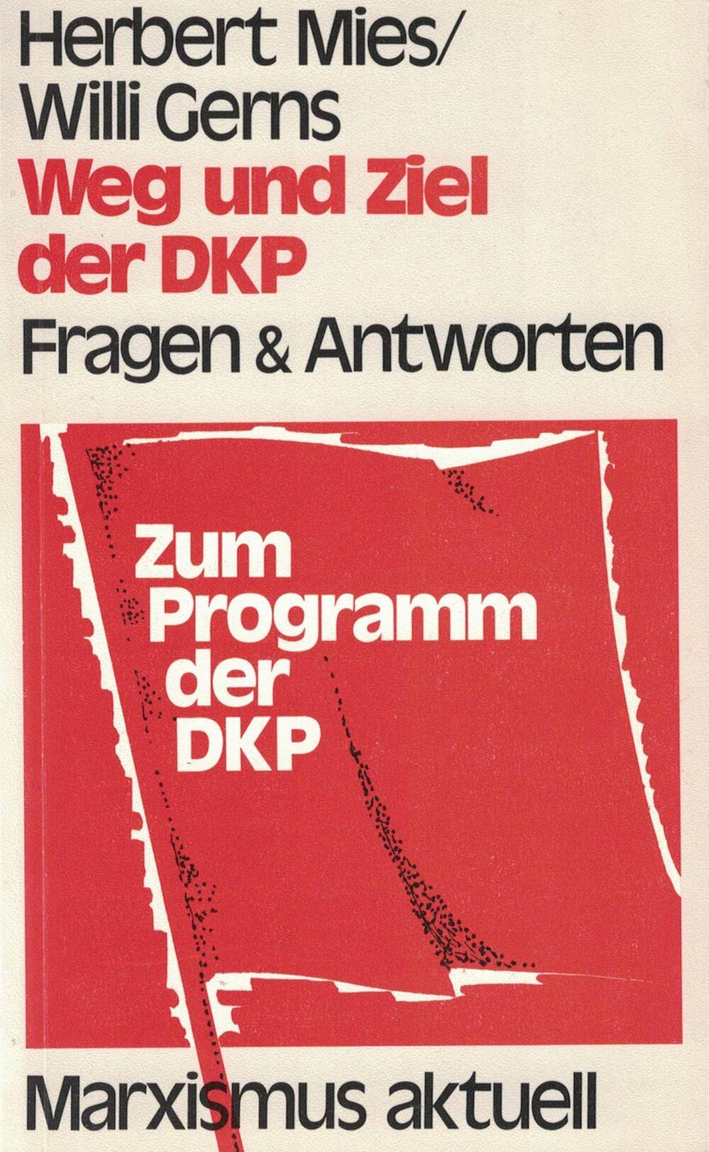 Herbert Mies/Willi Gerns - Weg und Ziel der DKP - Fragen und Antworten
