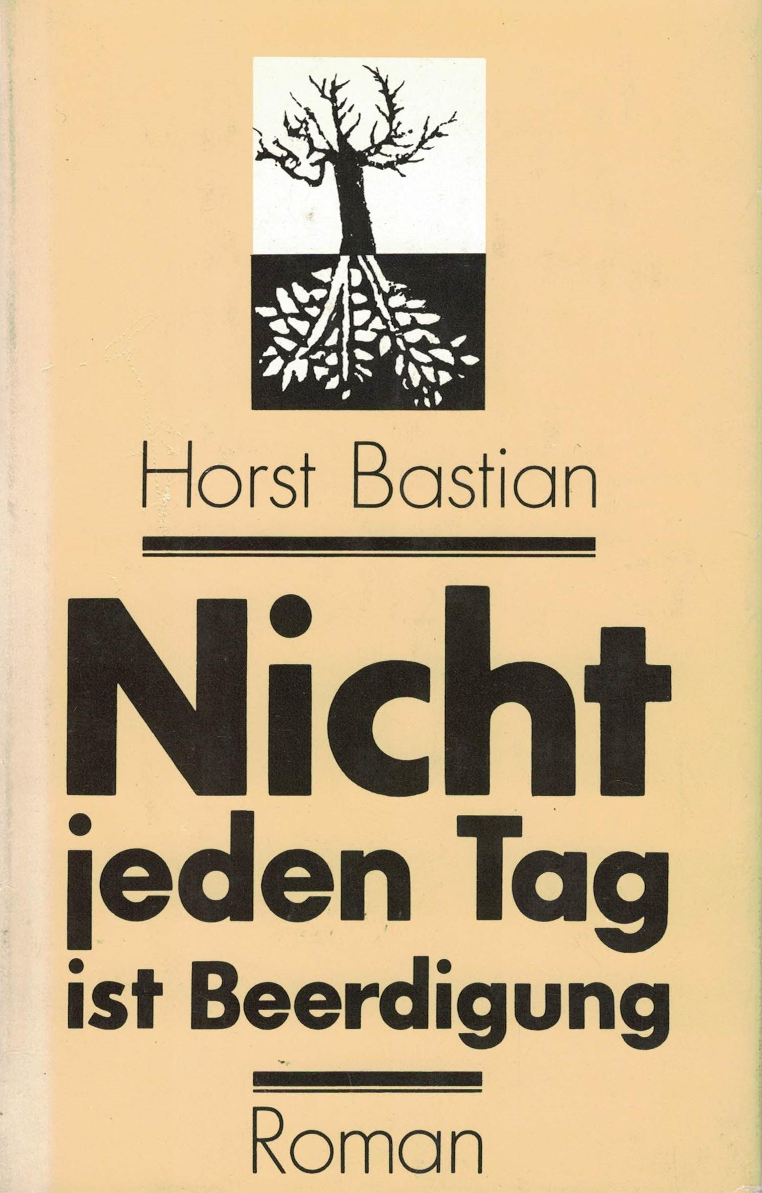 Horst Bastian - Nicht jeden Tag ist Beerdigung - Roman