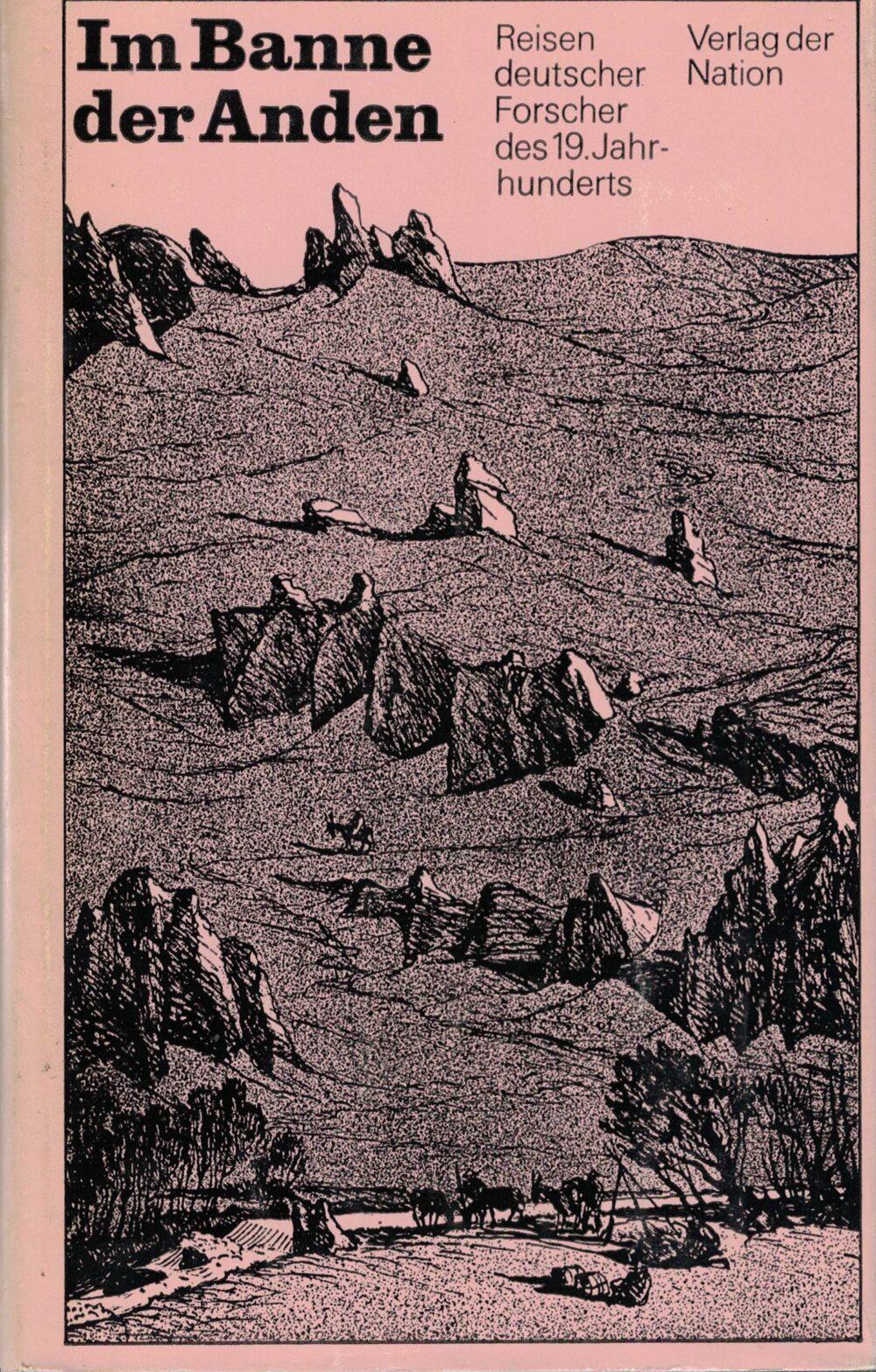 Im Banne der Anden - Reisen deutscher Forscher des 19. Jahrhunderts