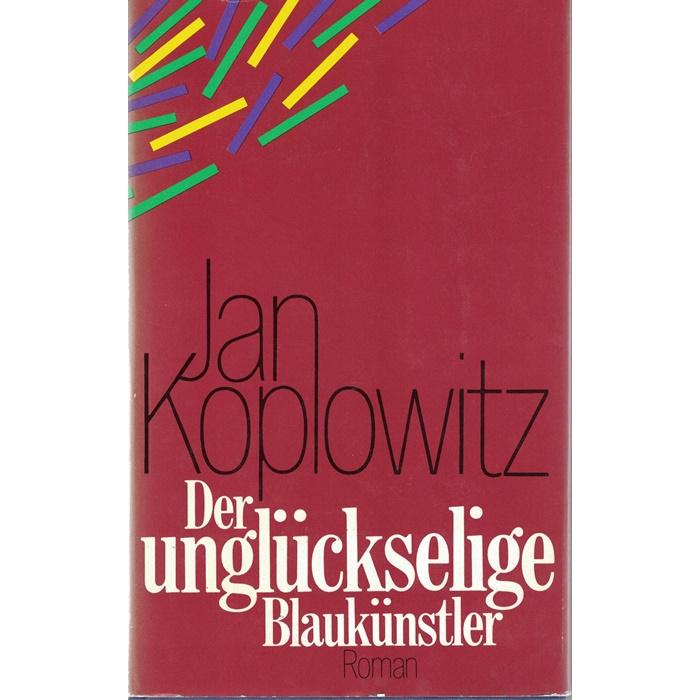 Jan Koplowitz - Der unglückselige Blaukünstler - Roman