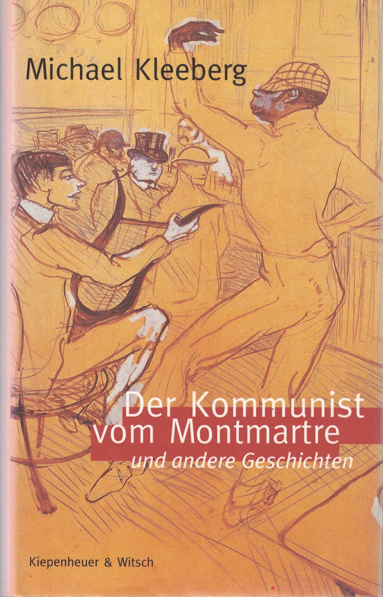Michael Kleeberg - Der Kommunist vom Montmartre - und andere Geschichten