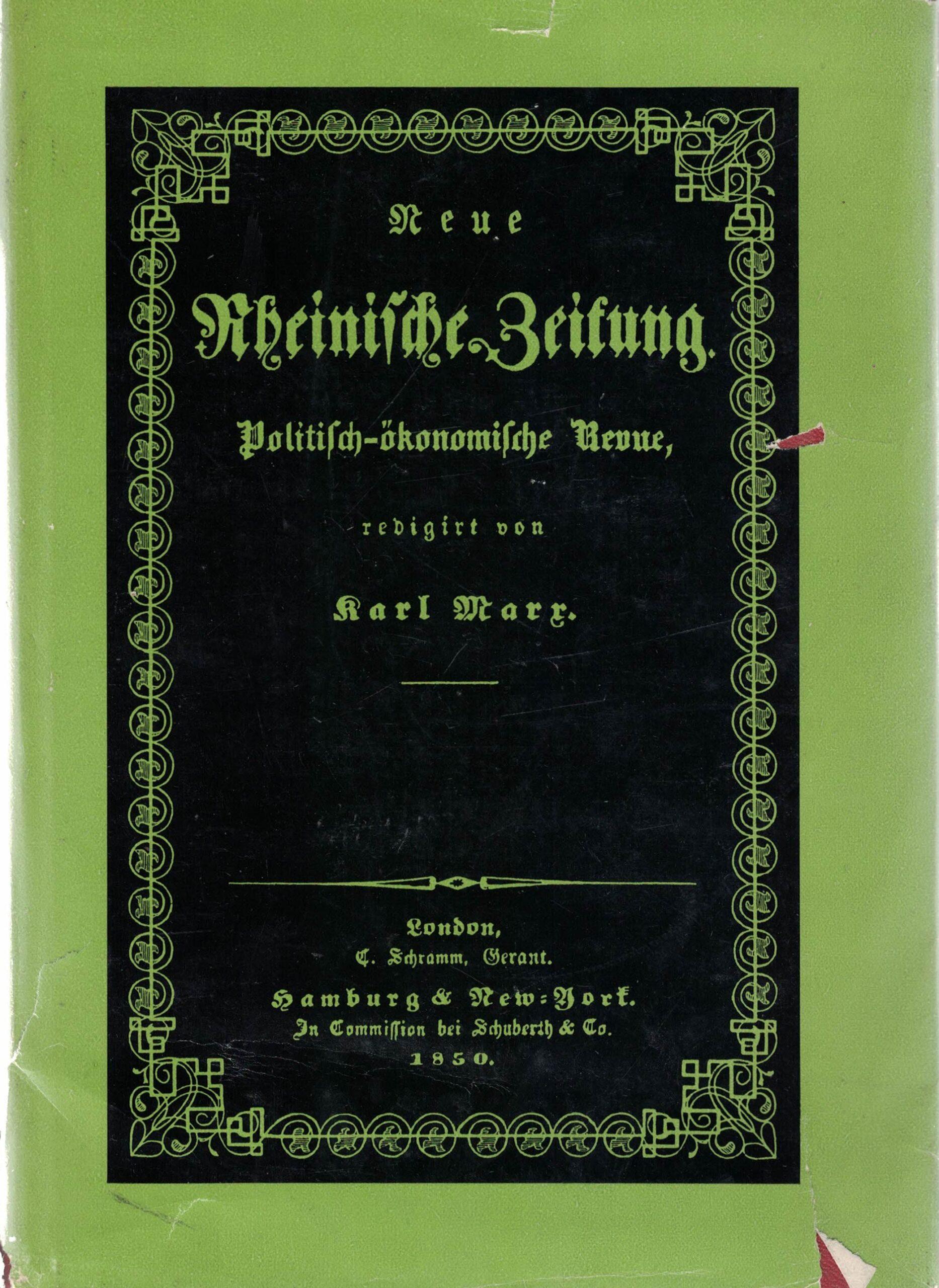 Neue Rheinische Zeitung - Politisch-ökonomische Revue, redigiert von Karl Marx.