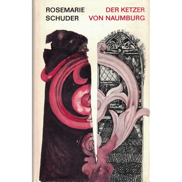 Rosemarie Schuder - Der Ketzer von Naumburg - Roman