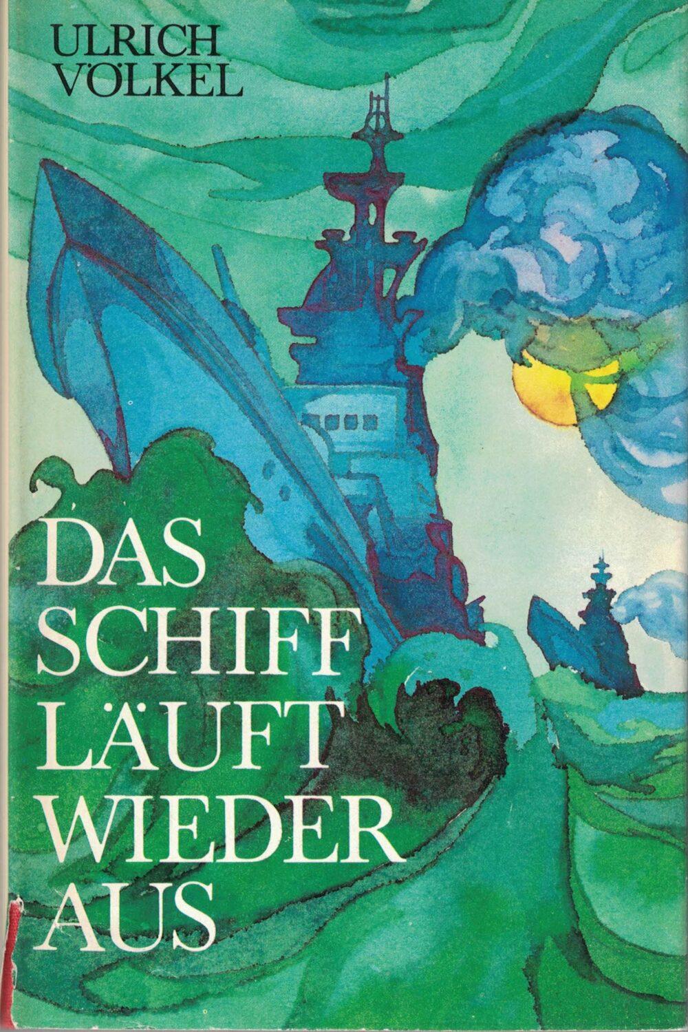 Ulrich Völkel - Das Schiff läuft wieder aus - Roman