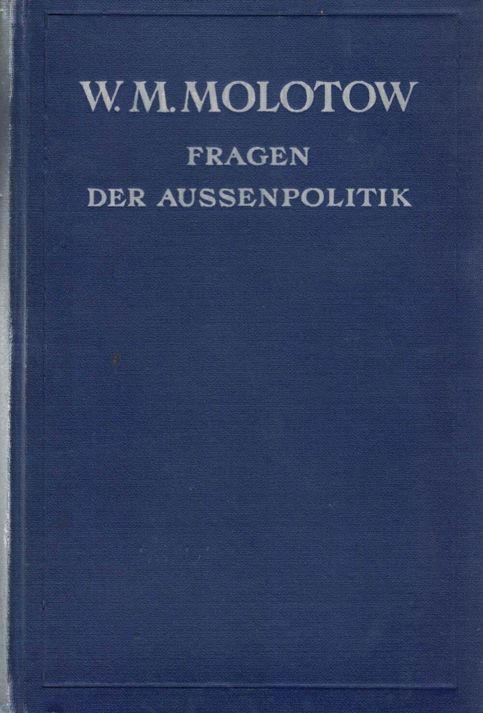 W. M. Molotow - Fragen der Außenpolitik - Reden und Erklärungen April 1945 - Juni 1948