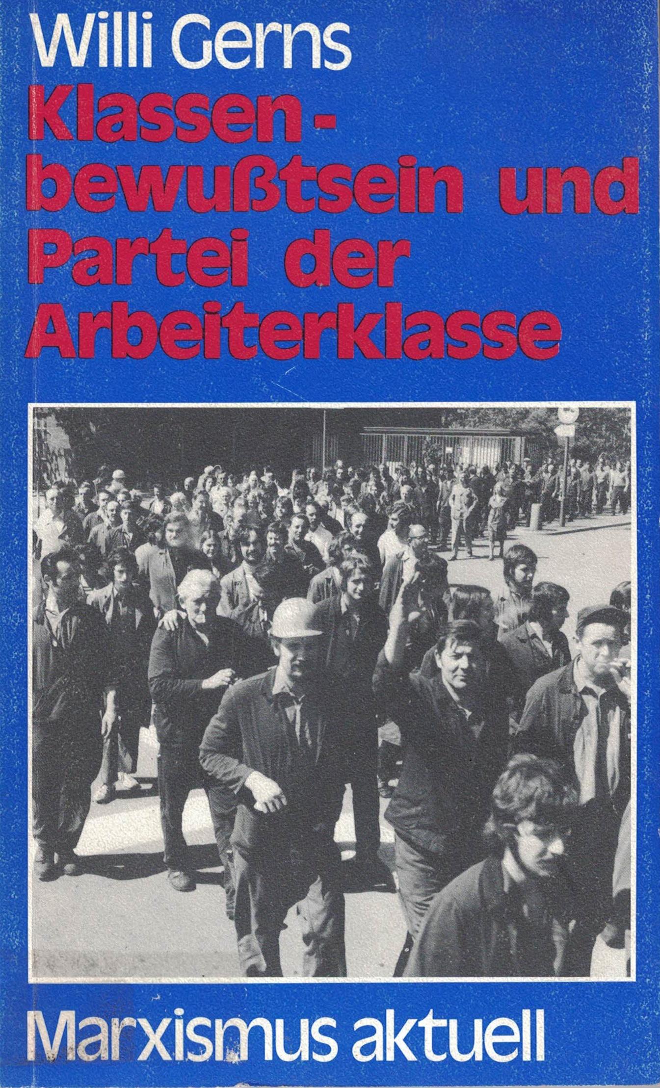 Willi Gerns - Klassen-bewußtsein und Partei der Arbeiterklasse