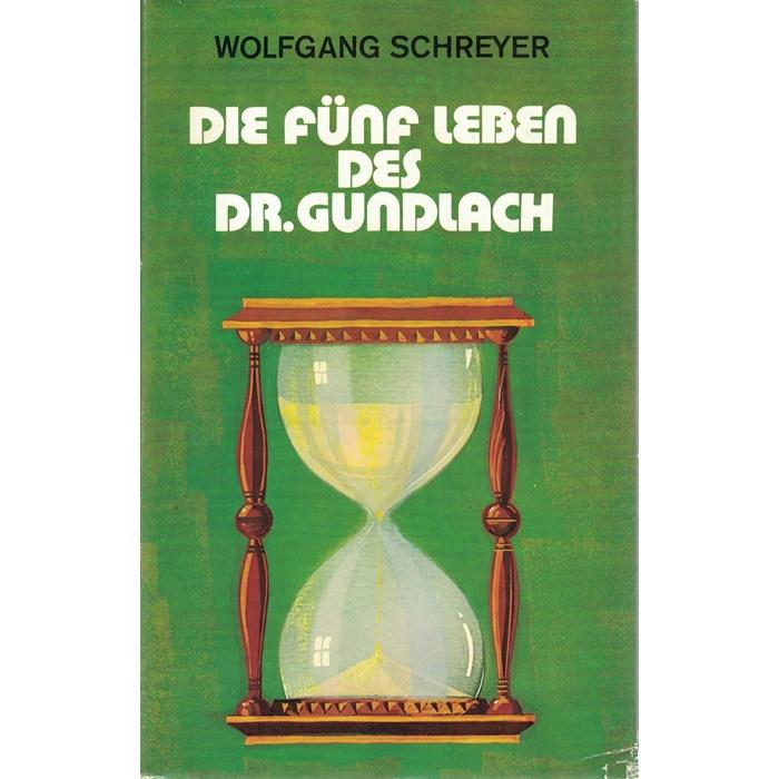Wolfgang Schreyer, Die fünf Leben des Dr. Gundlach - Roman