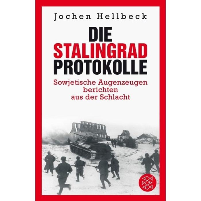 Jochen Hellbeck - Die Stalingrad-Protokolle - Sowjetische Augenzeugen berichten aus der Schlacht