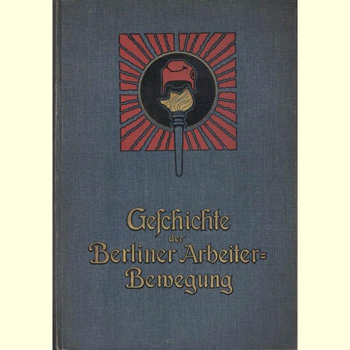 Eduard Bernstein (Herausgeber) - Die Geschichte der Berliner Arbeiter-Bewegung