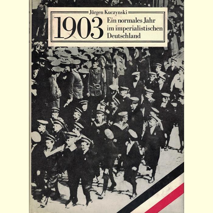 Jürgen Kuczynski - 1903 - Ein normales Jahr im imperialistischen Deutschland
