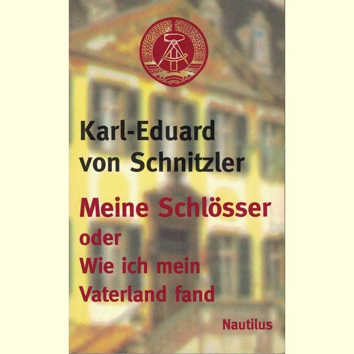 Karl-Eduard von Schnitzler - Meine Schlösser oder Wie ich mein Vaterland fand.