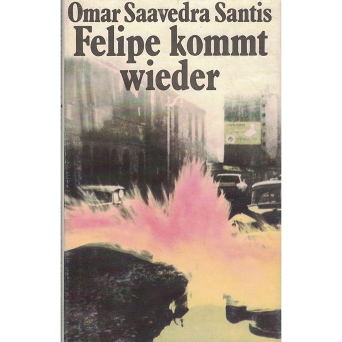 Omar Saavedra Santis - Felipe kommt wieder - Roman