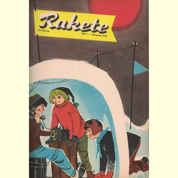 """Rakete - Zeitschrift der Zentralleitung der Pionierorganisation """"Ernst Thälmann"""" - Jahrgang 1960"""