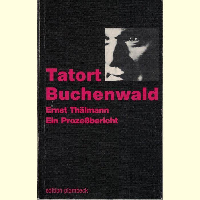 Tatort Buchenwald - Ernst Thälmann - Ein Prozeßbericht