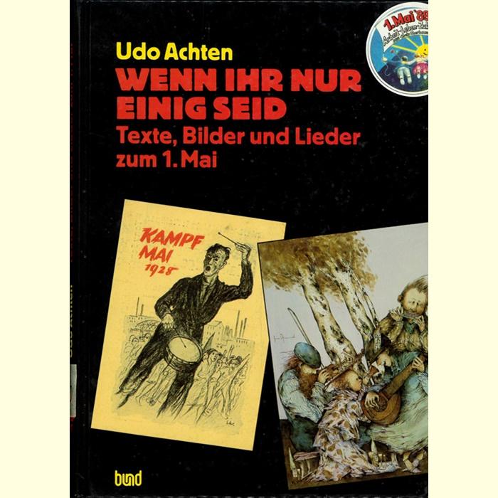 Udo Achten - Wenn Ihr nur einig seid - Texte, Bilder und Lieder zum 1. Mai