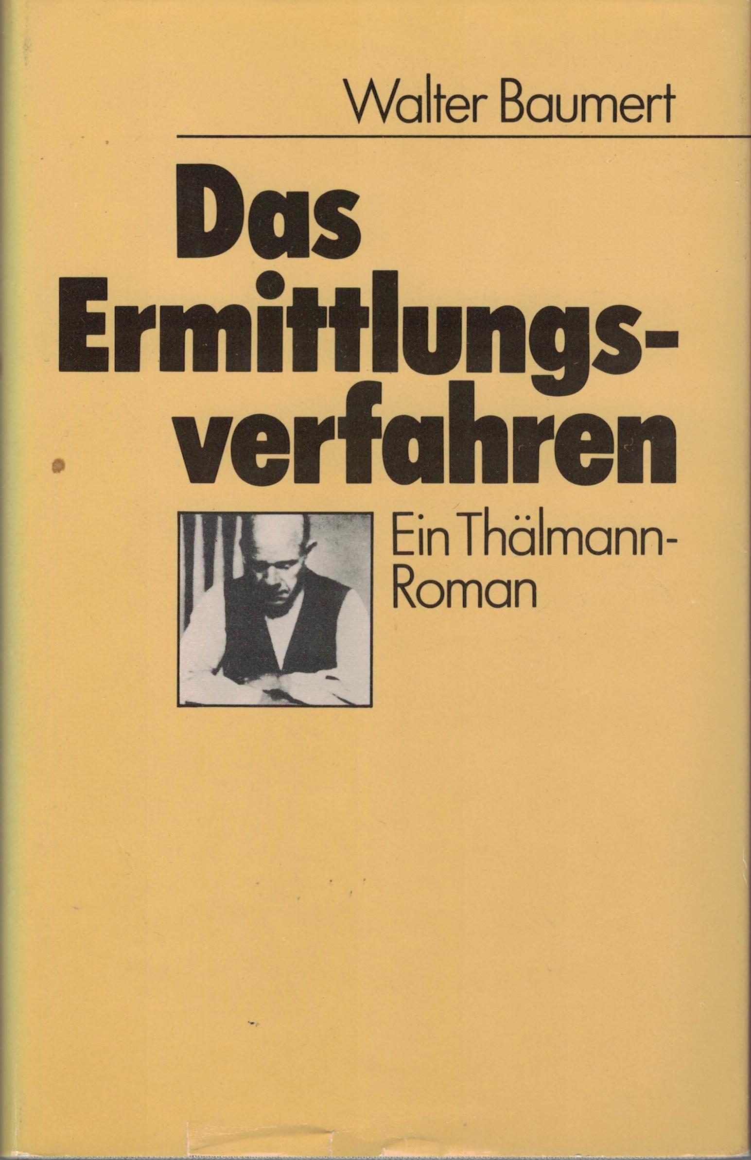 Walter Baumert - Das Ermittlungsverfahren - Ein Thälmann-Roman